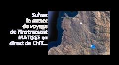 Suivez le carnet de voyage de l'instrument MATISSE au Chili